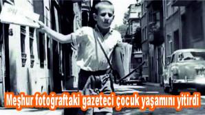 """""""Yazıyor yazıyor"""" sesleri mazide kaldı! Meşhur fotoğraftaki gazeteci çocuk yaşamını yitirdi"""