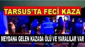 TARSUS'TA MEYDANA GELEN KAZADA ÖLÜ VE YARALILAR VARv